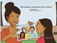 Sandra Racine et Solena Mullot Cassol - Dis maman, raconte-moi d'où tu viens.