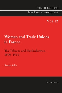 Sandra Salin - Women and Trade Unions in France - The Tobacco and Hat Industries, 1890–1914.