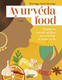 Sandra Salmandjee et Eloïse Figgé - Ayurvéda food - Recettes et conseils nutrition pour améliorer sa qualité de vie.
