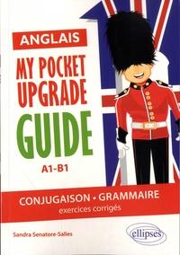 Sandra Senatore-Salies - My pocket upgrade guide Anglais - Conjugaison-Grammaire A1-B1, exercices corrigés.