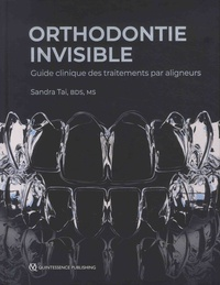Sandra Tai - Orthodontie invisible - Guide clinique des traitements par aligneurs.