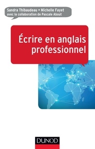 Sandra Thibaudeau et Michelle Fayet - Ecrire en anglais professionnel.