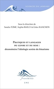 Sandra Tomc et Sophie Bailly - Pratiques et langages du genre et du sexe : déconstruire l'idéologie sexiste du binarisme.