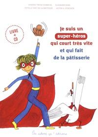 Sandra Troise Dubreuil et Eleonora Roba - Je suis un super-héros qui court très vite et qui fait de la pâtisserie. 1 CD audio