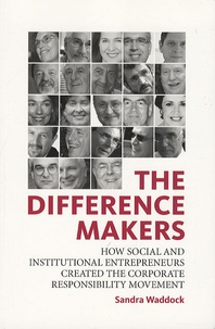 Sandra Waddock - The Difference Makers - How Social and Institutional Entrepreneurs Created the Corporate Responsibility Movement.