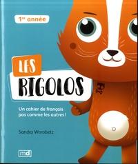 Sandra Worobetz - Les rigolos 1re année - Un cahier de français pas comme les autres !.