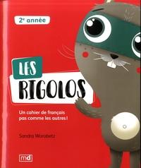 Sandra Worobetz - Les rigolos 2e année - Un cahier de français pas comme les autres !.