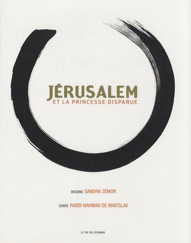 Sandra Zémor et  Rabbi Nahman de Bratslav - Jérusalem et la princesse disparue.