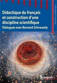 Sandrine Aeby Daghé et Ecaterina Bulea Bronckart - Didactique du français et construction d'une discipline scientifique - Dialogues avec Bernard Schneuwly.