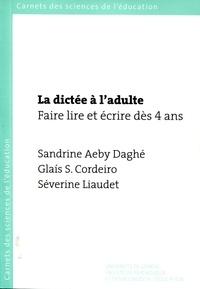 Sandrine Aeby Daghé et Glais Sales Cordeiro - La dictée à l'adulte : faire lire et écrire dès 4 ans.
