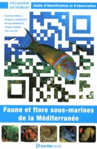 Sandrine Agnelli et Morgane Constantin - Faune et flore sous-marines de la Méditerranée - Guide d'identification et d'observation.