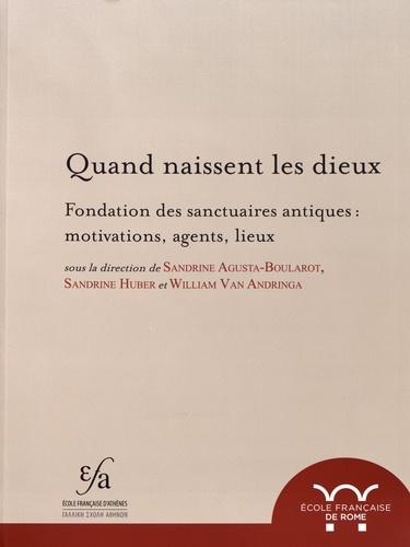 Sandrine Agusta-Boularot et Sandrine Huber - Quand naissent les dieux - Fondation des sanctuaires antiques : motivations, agents, lieux.