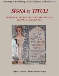 Sandrine Agusta-Boularot et Emmanuelle Rosso - Signa et Tituli - Monuments et espaces de représentation en Gaule méridionale.