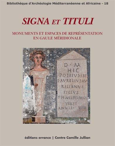 Signa et Tituli. Monuments et espaces de représentation en Gaule méridionale