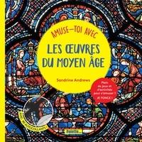 Sandrine Andrews - Amuse-toi avec les oeuvres du Moyen Age.