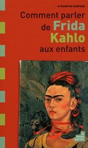 Sandrine Andrews - Comment parler de Frida Kahlo aux enfants.