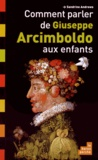 Sandrine Andrews - Comment parler de Giuseppe Arcimboldo aux enfants.