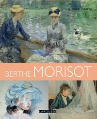 Sandrine Andrews - Les plus belles oeuvres de Berthe Morisot.