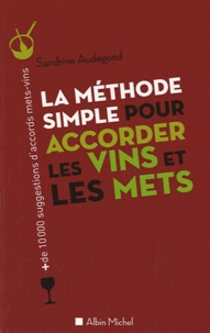 Sandrine Audegond - La méthode simple pour accorder les vins et les mets.