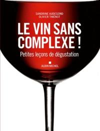 Sandrine Audegond et Olivier Thiénot - Le vin sans complexe ! - Petites leçons de dégustation.