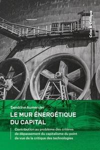 Sandrine Aumercier - Le mur énergétique du capital - Contribution au problème des critères de dépassement du capitalisme du point de vue de la critique des technologies.