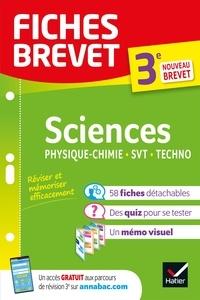 Fiches brevet Sciences 3e : Physique-Chimie, SVT, Technologie - fiches de révision pour le nouveau brevet.
