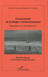 Sandrine Barrey et Emmanuel Kessous - Consommer et protéger l'environnement - Opposition ou convergence ?.