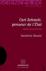 Sandrine Baume - Carl Schmitt, penseur de l'Etat - Genèse d'une doctrine.