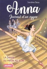 Sandrine Beau - Anna, journal d'un cygne Tome 3 : La danse du matin au soir.