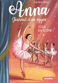 Sandrine Beau - Anna, journal d'un cygne Tome 5 : Tous en scène !.