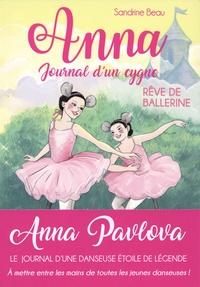 Sandrine Beau et Cati Baur - Anna, journal d'un cygne Tome 6 : Rêve de ballerine.