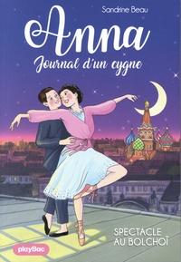 Sandrine Beau et Cati Baur - Anna, journal d'un cygne Tome : Anna, journal d'un cygne - Spectacle au Bolchoï - Tome 7.