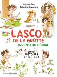 Sandrine Beau et Eglantine Ceulemans - Lasco de la grotte  : Inventeur génial - 4 super histoires et des jeux.