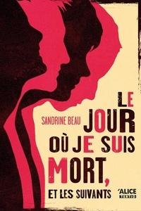 Sandrine Beau - Le jour où je suis mort, et les suivants.