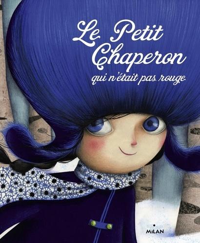 Le Petit Chaperon Qui N était Pas Rouge