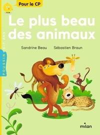 Sandrine Beau et Sébastien Braun - Le plus beau des animaux.