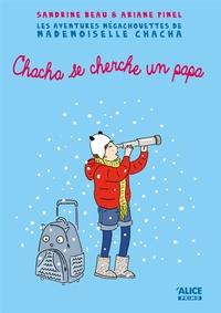 Sandrine Beau et Ariane Pinel - Les aventures mégachouettes de Mademoiselle Chacha Tome 2 : Mademoiselle Chacha se cherche un papa.