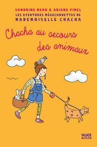 Sandrine Beau et Ariane Pinel - Les aventures mégachouettes de Mademoiselle Chacha Tome 3 : Chacha au secours des animaux.