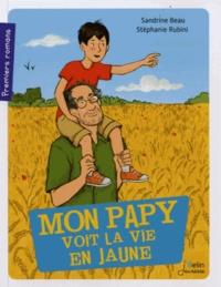 Sandrine Beau - Mon papy voit la vie en jaune.
