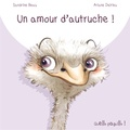 Sandrine Beau et Ariane Delrieu - Un amour d'autruche.