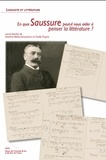 Sandrine Bédouret-Larraburu et Gisèle Prignitz - En quoi Saussure peut-il nous aider à penser la littérature ?.