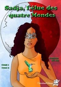 Sandrine Belair - Sadja, l'élue des quatre mondes Tomes 1 et 2 : La révélation ; Le réel contre l'imaginaire.