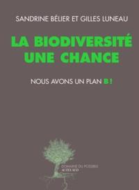 Sandrine Bélier et Gilles Luneau - La biodiversité, une chance - Nous avons un plan B !.
