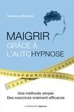 Sandrine Belmont - Maigrir grâce à l'autohypnose - Une méthode simple, des exercices vraiment efficaces.