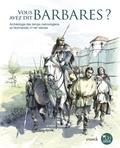 Sandrine Berthelot et Vincent Hincker - Vous avez dit barbares ? - Archéologie des temps mérovingiens en Normandie, Ve-VIIIe siècles.