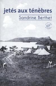Sandrine Berthet - Jetés aux ténèbres.