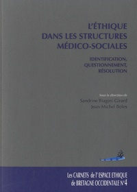 Sandrine Biagini-Girard et Jean-Michel Boles - L'éthique dans les structures médico-sociales - Identification, questionnement, résolution.
