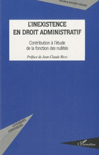 Sandrine Biagini-Girard - L'inexistence en droit administratif - Contribution à l'étude de la fonction des nullités.