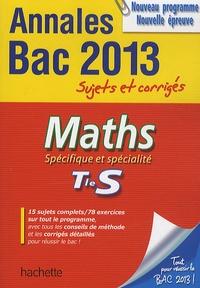 Sandrine Bodini-Lefranc et Sandrine Dubois - Maths Spécifique et spécialité Tle S Annales Bac 2013 - Sujets et corrigés.
