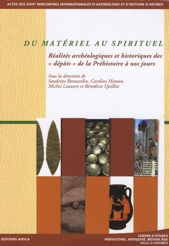 Sandrine Bonnardin et Carole Hamon - Du matériel au spirituel - Réalités archéologiques et historiques des dépôts de la Préhistoire à nos jours.